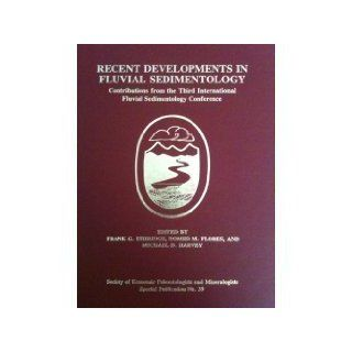 Recent Developments in Fluvial Sedimentology (Special Publication (Society of Economic Paleontologists and Mineralogists)): Frank G. Ethridge, Romero M. Flores: 9780918985675: Books
