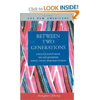 Between Two Generations: Language Maintenance and Acculturation Among Chinese Immigrant Families (The New Americans: Recent Immigration and American Society): Donghui Zhang: 9781593322717: Books