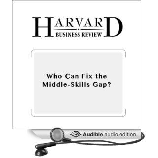 Who Can Fix the Middle Skills Gap? (Harvard Business Review) (Audible Audio Edition): Thomas Kochan, James Finegold, Paul Osterman, Todd Mundt: Books