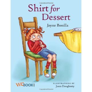 "Shirt for Dessert (""Growing Up Barley""): Jayne Bonilla, Janis Dougherty, Shirt for Dessert is a hysterical story about the challenges parents face when trying to get their kids to eat healthy. Marley Barley would rather climb the jungle gym than"