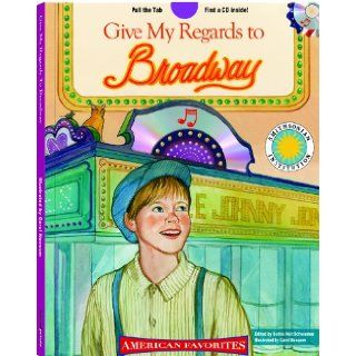 Give My Regards to Broadway   a Smithsonian American Favorites Book (with sing along audiobook CD and music sheet): Barbie Schwaeber, Carol Newsom:  Kids' Books