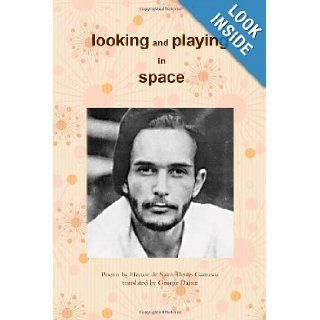 Looking and Playing in Space: Poems by Hector de Saint Denys Garneau, translated by: George Dance: 9781105027451: Books