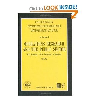 Handbooks in Operations Research and Management Science, 6: Operations Research and the Public Sector: S. M. Pollock, Michael H. Rothkopf, A. Barnett: 9780444892041: Books