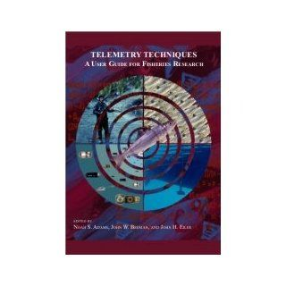 Telemetry Techniques A User Guide for Fisheries Research 9781934874264 Books