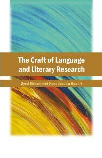 The Craft of Language and Literary Research: Syed Mohammed Haseebuddin Quadri: 9788126913558: Books