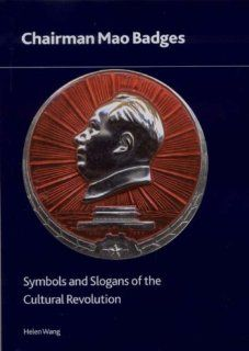 Chairman Mao Badges Symbols and Slogans of the Cultural Revolution (British Museum Research Publication) (9780861591695) Helen Wang Books