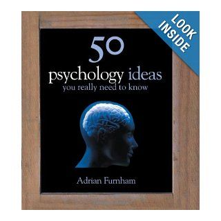 50 Psychology Ideas You Really Need to Know (50 Ideas You Really Need to Know Series): Adrian Furnham: 9781847248527: Books
