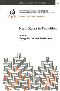North Korea in Transition (Korea Research Monograph 16): Chong Sik Lee, Se Hee Yoo: 9781557290243: Books
