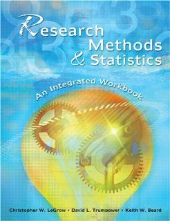 RESEARCH METHODS AND STATISTICS: AN INTEGRATED WORKBOOK: LEGROW CHRIS, BEARD KEITH W, TRUMPOWER DAVID L: 9780757539824: Books