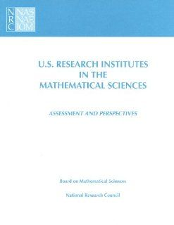 U.S. Research Institutes in the Mathematical Sciences: Assessment and Perspectives (Compass Series) (9780309064927): Committee on U.S. Mathematical Sciences Research Institutes, Mathematics, and Applications Commission on Physical Sciences, Division on Eng