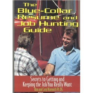 The Blue Collar Resume and Job Hunting Guide: Secrets to Getting the Job You Really Want: Caryl Krannich, Ron Krannich: 9781570232589: Books