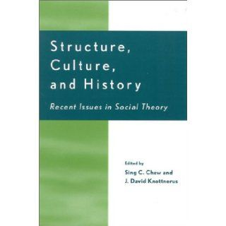 Structure, Culture, and History: Recent Issues in Social Theory (0000847698378): J. David Knottnerus, Albert Bergesen, Christopher Chase Dunn, Karen D. Cook, Charles Crothers, Andre Gunder Frank, Jonathan Friedman, Barry K. Gills, J David Knottnerus, Peter
