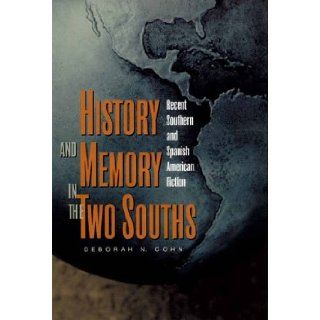 History and Memory in the Two Souths Recent Southern and Spanish American Fiction Deborah Cohn, Deborah N. Cohn 9780826513373 Books