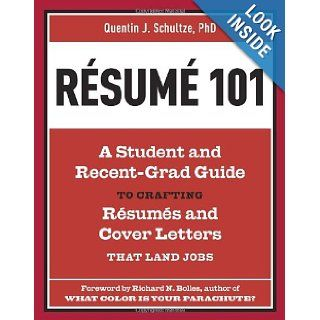 Resume 101: A Student and Recent Grad Guide to Crafting Resumes and Cover Letters that Land Jobs: Quentin J. Schultze, Richard N. Bolles: 9781607741947: Books