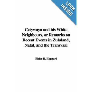 Cetywayo and his White Neighbours, or Remarks on Recent Events in Zululand, Natal, and the Transvaal: H. Rider Haggard: 9781421933603: Books