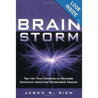 Brain Storm Tap Into Your Creativity to Generate Awesome Ideas and Remarkable Results Jason R. Rich 0001564146685 Books