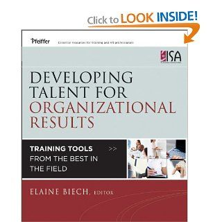 Developing Talent for Organizational Results: Training Tools from the Best in the Field (9781118123751): Elaine Biech: Books