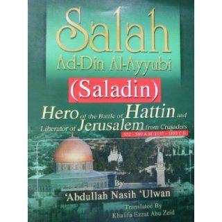 Salah Ad Din Al Ayyubi (Salah Ad Din Al Ayyubi (Saladin)): Abdullah Nasih Ulwan, Sheikh Said Hawwa, Khalifa Ezzat Abu Zeid: 9789773420703: Books