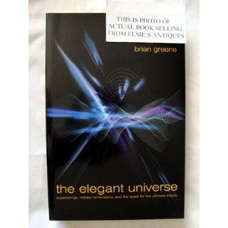 The Elegant Universe: Superstrings, Hidden Dimensions, and the Quest for the Ultimate Theory: Brian Greene, B. Greene: 9780393046885: Books