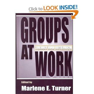 Groups at Work: Theory and Research (Applied Social Research Series) (9780805820782): Marlene E. Turner: Books