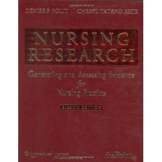 Nursing Research: Generating and Assessing Evidence for Nursing Practice (Nursing Research (Polit)) Eighth edition by FAAN, Denise F. Polit PhD ; FAAN, Cheryl Tatano Beck DNSc C published by Lippincott Williams & Wilkins Hardcover: Denise F. Polit PhD