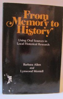 From Memory to History: Using Oral Sources in Local Historical Research: Barbara Allen and Lynwood Montell: 9780910050517: Books