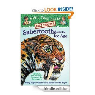 Magic Tree House Fact Tracker #12: Sabertooths and the Ice Age: A Nonfiction Companion to Magic Tree House #7: Sunset of the Sabertooth (A Stepping Stone Book(TM))   Kindle edition by Mary Pope Osborne, Natalie Pope Boyce, Sal Murdocca. Children Kindle eBo