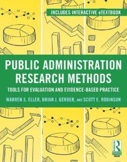 Public Administration Research Methods: Tools for Evaluation and Evidence Based Practice: Warren Eller, Brian J. Gerber, Scott E. Robinson: 9780415895309: Books