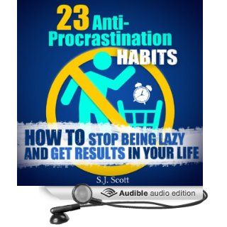 23 Anti Procrastination Habits: How to Stop Being Lazy and Get Results in Your Life (Audible Audio Edition): S. J. Scott, Matt Stone: Books