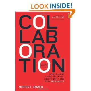 Collaboration: How Leaders Avoid the Traps, Build Common Ground, and Reap Big Results: Morten Hansen: 9781422115152: Books