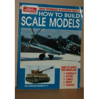 How to Build Scale Models Basic Techniques Advanced Results (Scale Modeling Handbook) Mark Hembree 9780890241387 Books