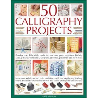 50 Calligraphy Projects: Learn skills as you go with great results: How to master all the calligraphic techniques, including cutting quills and reedown party invitations, birthday cards, gifts: Jan Mehigan: 9781844763627: Books