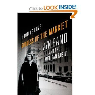 Goddess of the Market: Ayn Rand and the American Right: Jennifer Burns: 9780199832484: Books