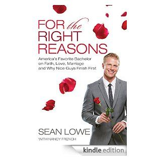 For the Right Reasons America's Favorite Bachelor on Faith, Love, Marriage, and Why Nice Guys Finish First   Kindle edition by Sean Lowe. Biographies & Memoirs Kindle eBooks @ .