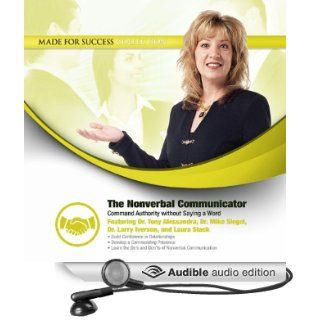 The Nonverbal Communicator Command Authority without Saying a Word (Audible Audio Edition) Made For Success, Laura Stack Tony Alessandra Mike Siegel Larry Iver Books