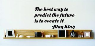 The best way to predict the future is to create it.   Alan Klay Saying Inspirational Life Quote Wall Decal Vinyl Peel & Stick Sticker Graphic Design Home Decor Living Room Bedroom Bathroom Lettering Detail Picture Art   DISCOUNTED SALE PRICE Size : 10