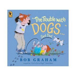 """The Trouble with Dogs"" Said Dad: Bob Graham: 9780763649739: Books"