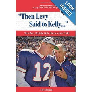 """Then Levy Said to Kelly. . ."": The Best Buffalo Bills Stories Ever Told (Best Sports Stories Ever Told): Jim Gehman, Jack Kemp, Joe Ferguson: 9781600780554: Books"