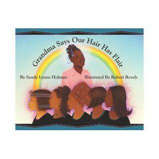 Grandma Says Our Hair Has Flair: Sandy Lynne Holman, Robert Revels: 9780964465541: Books