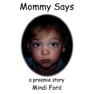 Mommy Says: a preemie story: Mindi Ford: 9781434381385: Books