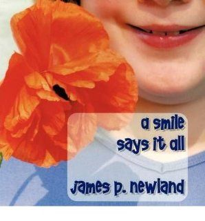 A Smile Says It All: James P. Newland: 9781449034382: Books