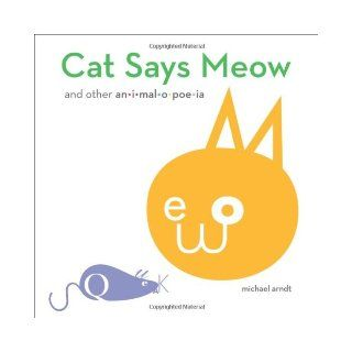 Cat Says Meow: And Other Animalopoeia: Michael Arndt: 9781452112343: Books