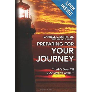 "Preparing for Your Journey: ""It Ain't Over, Till GOD Says It's Over!!!"": Mr. Darrell L. Smith Sr.: 9781479127115: Books"