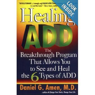Healing ADD: The Breakthrough Program That Allows You to See and Heal the 6 Types of ADD: Daniel G. Amen: 9780425183274: Books