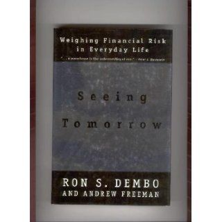 Seeing Tomorrow: Weighing Financial Risk in Everyday Life: Dembo: 9780771026126: Books