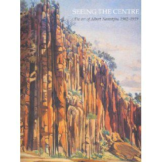 Seeing the Centre: The Art of Albert Namatjira 1902 1959: Alison French: 9780642541246: Books