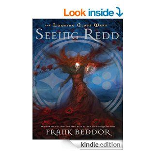 Seeing Redd: The Looking Glass Wars, Book Two eBook: Frank Beddor: Kindle Store