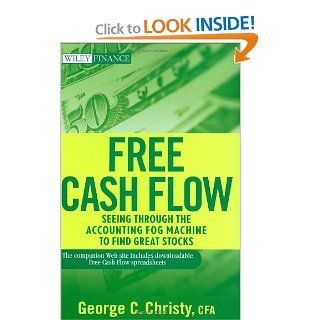 Free Cash Flow: Seeing Through the Accounting Fog Machine to Find Great Stocks (9780470391754): George C. Christy: Books