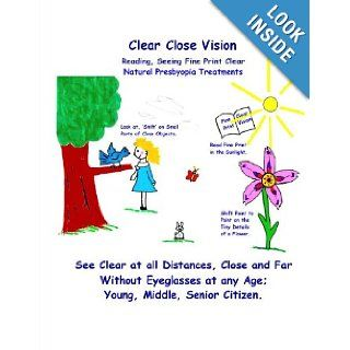 Clear Close Vision   Reading, Seeing Fine Print Clear Natural Presbyopia Treatment (Black & White Edition) Clark Night, William H. Bates 9781463787059 Books