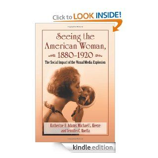 Seeing the American Woman, 1880 1920: The Social Impact of the Visual Media Explosion eBook: Katherine H. Adams: Kindle Store